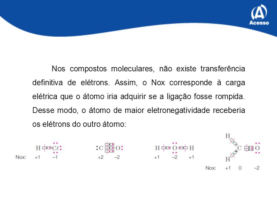 Nos compostos moleculares, não existe transferência definitiva de elétrons.