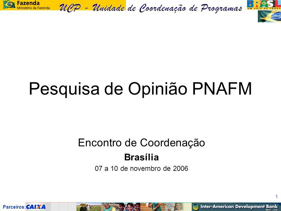 Parceiros: 1 Pesquisa de Opinião PNAFM Encontro de Coordenação Brasília 07 a 10 de novembro de 2006