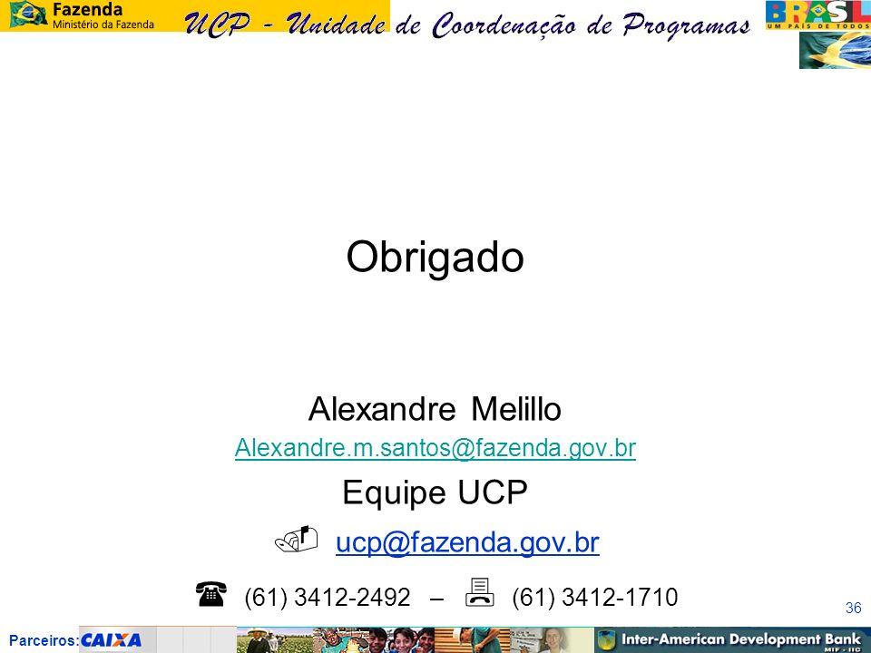 Parceiros: 36 Obrigado Alexandre Melillo Alexandre.m.santos@fazenda.gov.br Equipe UCP ucp@fazenda.gov.br (61) 3412-2492 – (61) 3412-1710