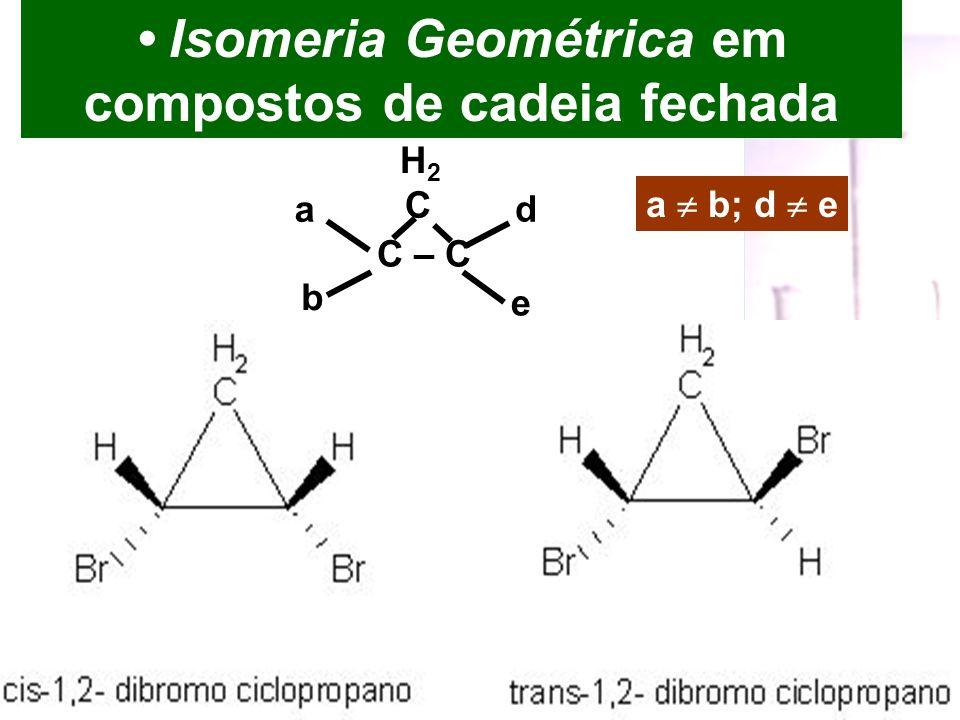 Prof. Sidnei Isomeria Geométrica em compostos de cadeia fechada a b; d e C – C d a b e C H2H2