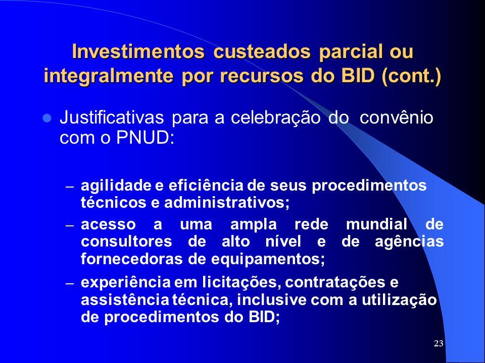 23 Investimentos custeados parcial ou integralmente por recursos do BID (cont.) Justificativas para a celebração do convênio com o PNUD: – agilidade e