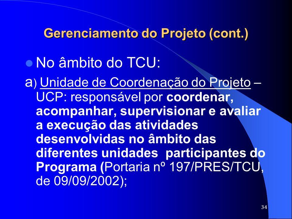 34 Gerenciamento do Projeto (cont.) No âmbito do TCU: a ) Unidade de Coordenação do Projeto – UCP: responsável por coordenar, acompanhar, supervisiona