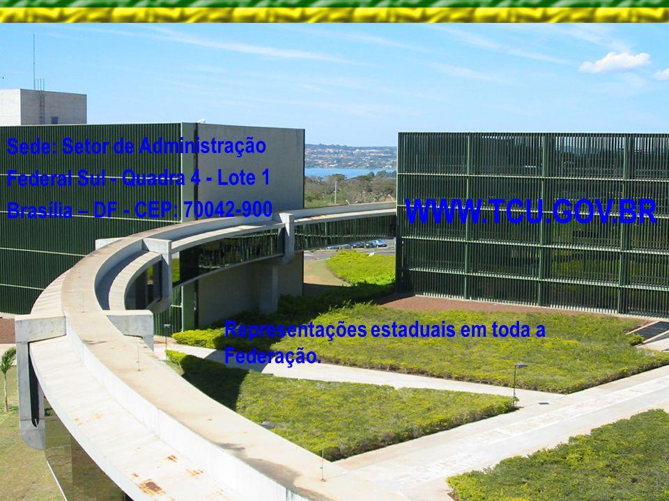 41 Sede: Setor de Administração Federal Sul - Quadra 4 - Lote 1 Brasília – DF - CEP: 70042-900 WWW.TCU.GOV.BR Representações estaduais em toda a Feder