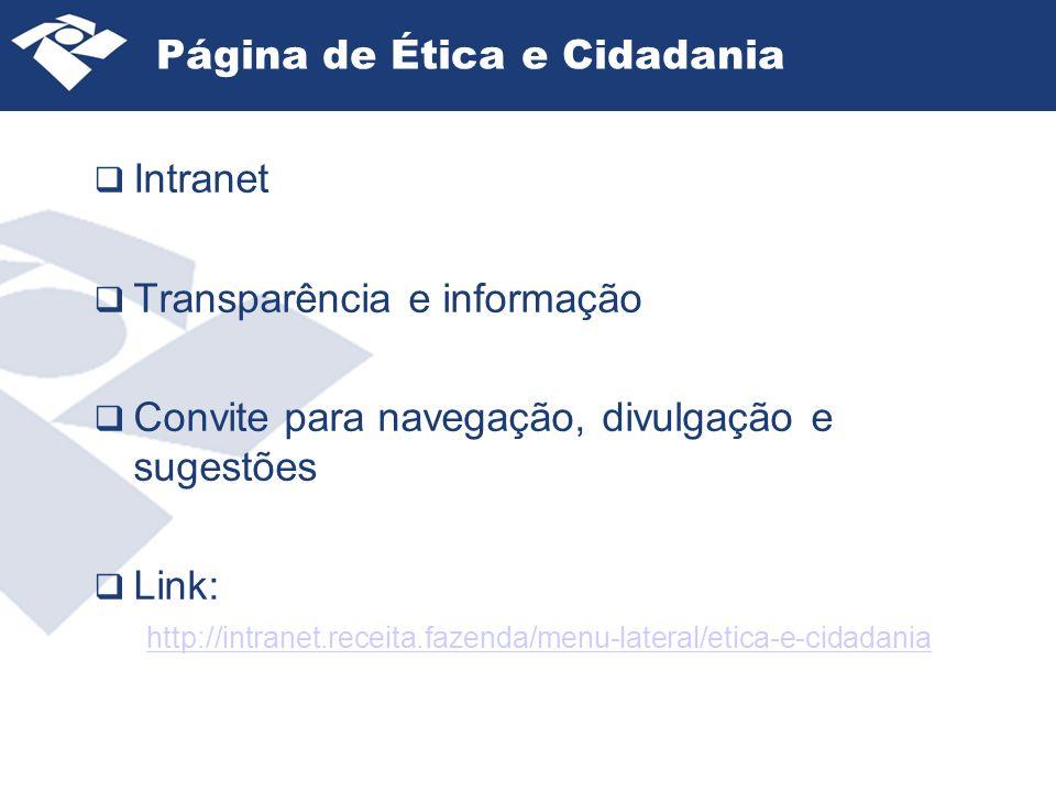 Página de Ética e Cidadania Intranet Transparência e informação Convite para navegação, divulgação e sugestões Link: http://intranet.receita.fazenda/menu-lateral/etica-e-cidadania