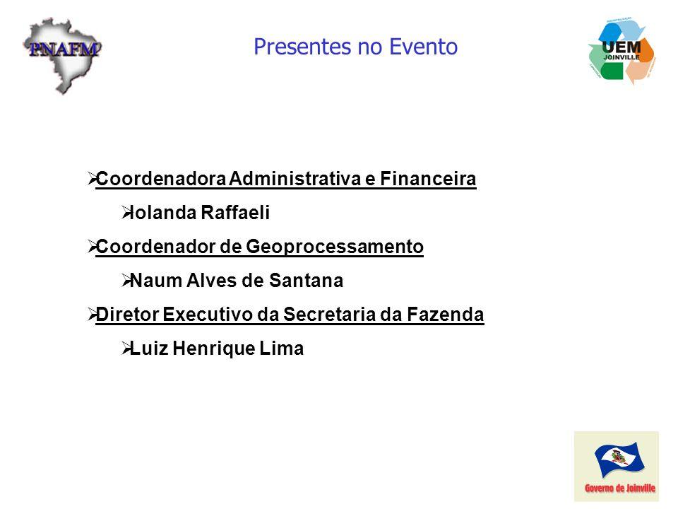 Presentes no Evento Coordenadora Administrativa e Financeira Iolanda Raffaeli Coordenador de Geoprocessamento Naum Alves de Santana Diretor Executivo