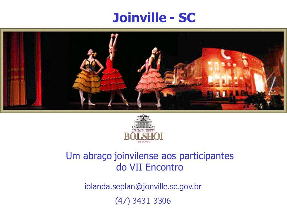 iolanda.seplan@jonville.sc.gov.br (47) 3431-3306 Um abraço joinvilense aos participantes do VII Encontro