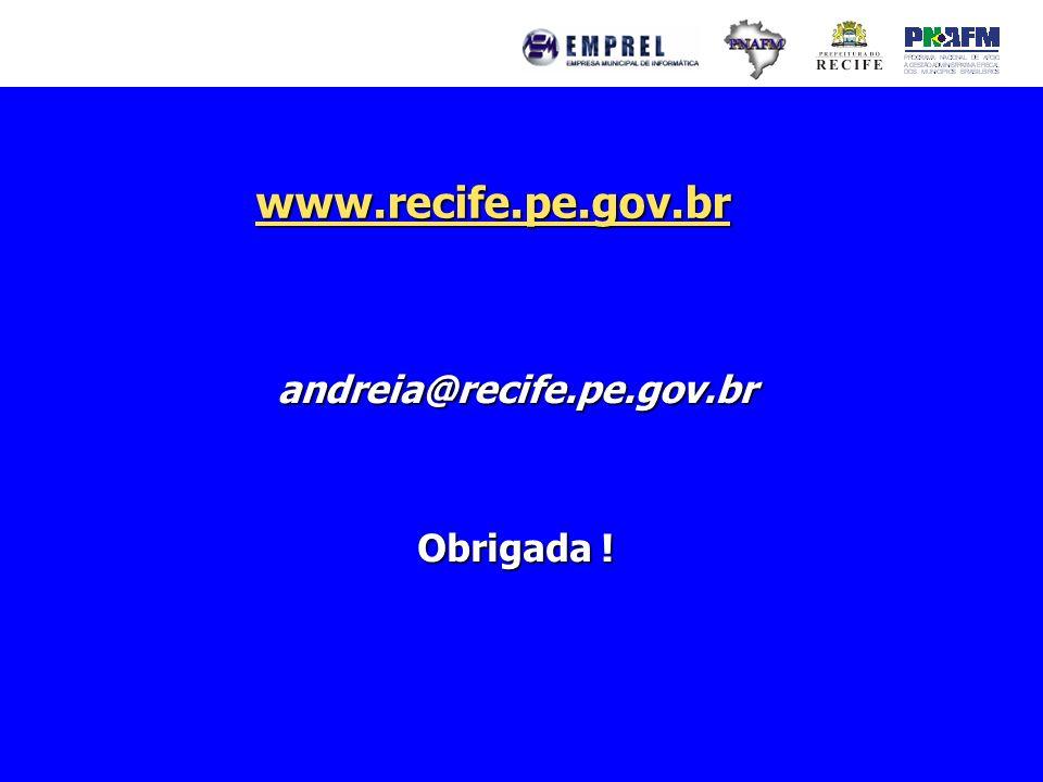 andreia@recife.pe.gov.br Obrigada ! www.recife.pe.gov.br