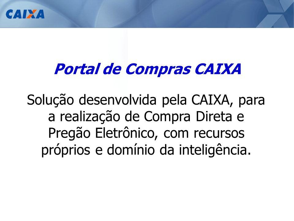 Solução desenvolvida pela CAIXA, para a realização de Compra Direta e Pregão Eletrônico, com recursos próprios e domínio da inteligência. Portal de Co