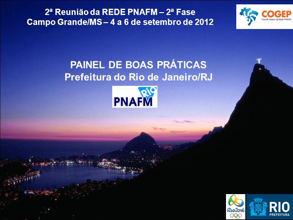 Prefeitura do Rio de Janeiro | Secretaria da Casa Civil 2ª Reunião da REDE PNAFM – 2ª Fase Campo Grande/MS – 4 a 6 de setembro de 2012 PAINEL DE BOAS PRÁTICAS Prefeitura do Rio de Janeiro/RJ