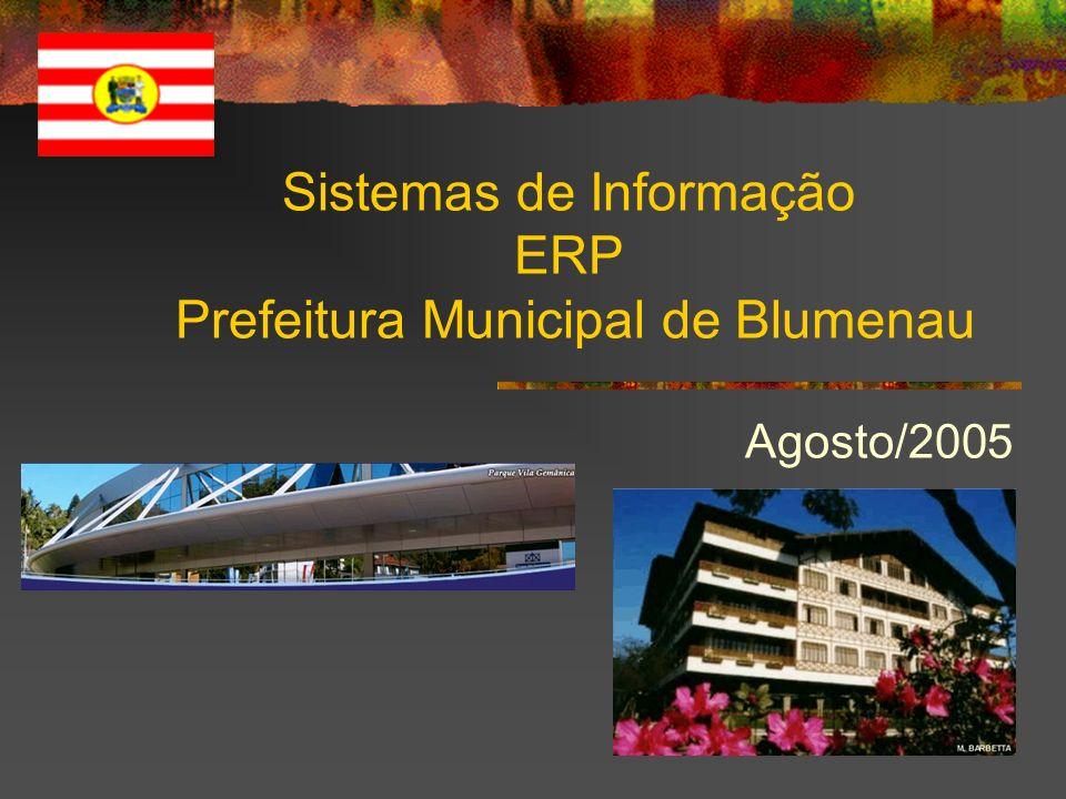 Sistemas de Informação ERP Prefeitura Municipal de Blumenau Agosto/2005