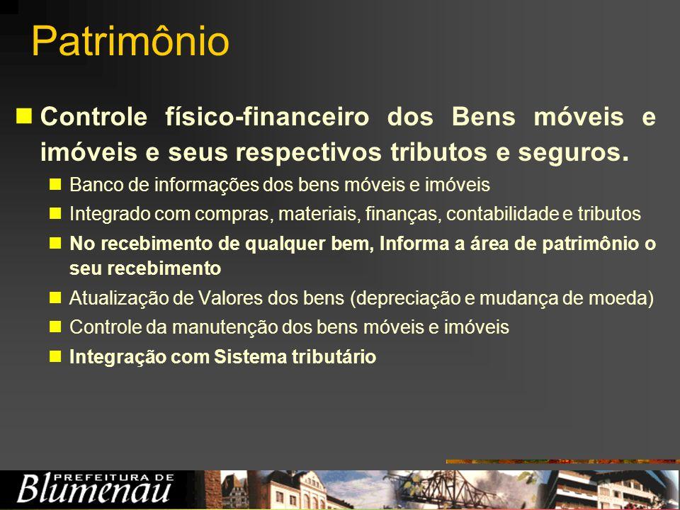 Patrimônio Controle físico-financeiro dos Bens móveis e imóveis e seus respectivos tributos e seguros. Banco de informações dos bens móveis e imóveis
