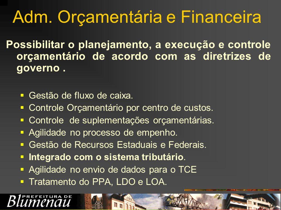 Adm. Orçamentária e Financeira Possibilitar o planejamento, a execução e controle orçamentário de acordo com as diretrizes de governo. Gestão de fluxo