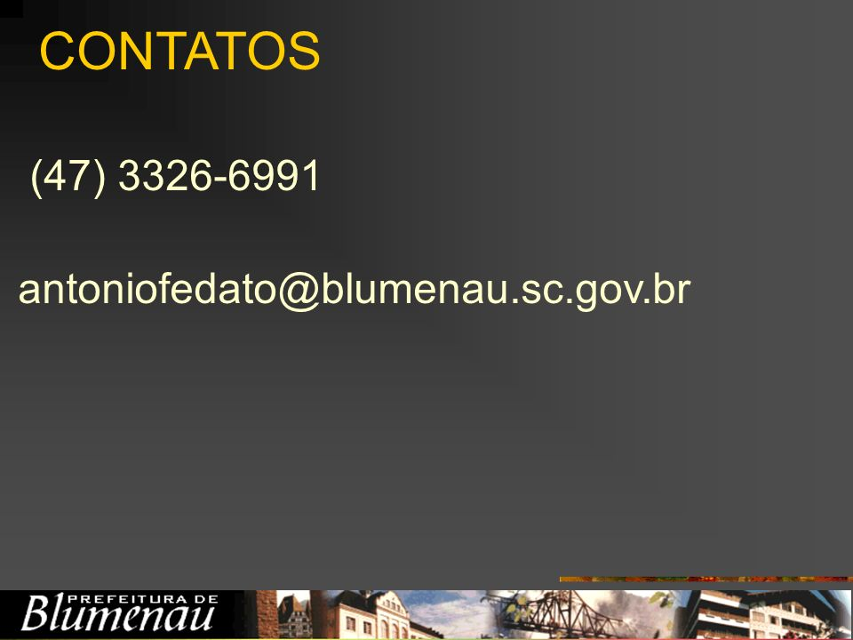 (47) 3326-6991 antoniofedato@blumenau.sc.gov.br CONTATOS