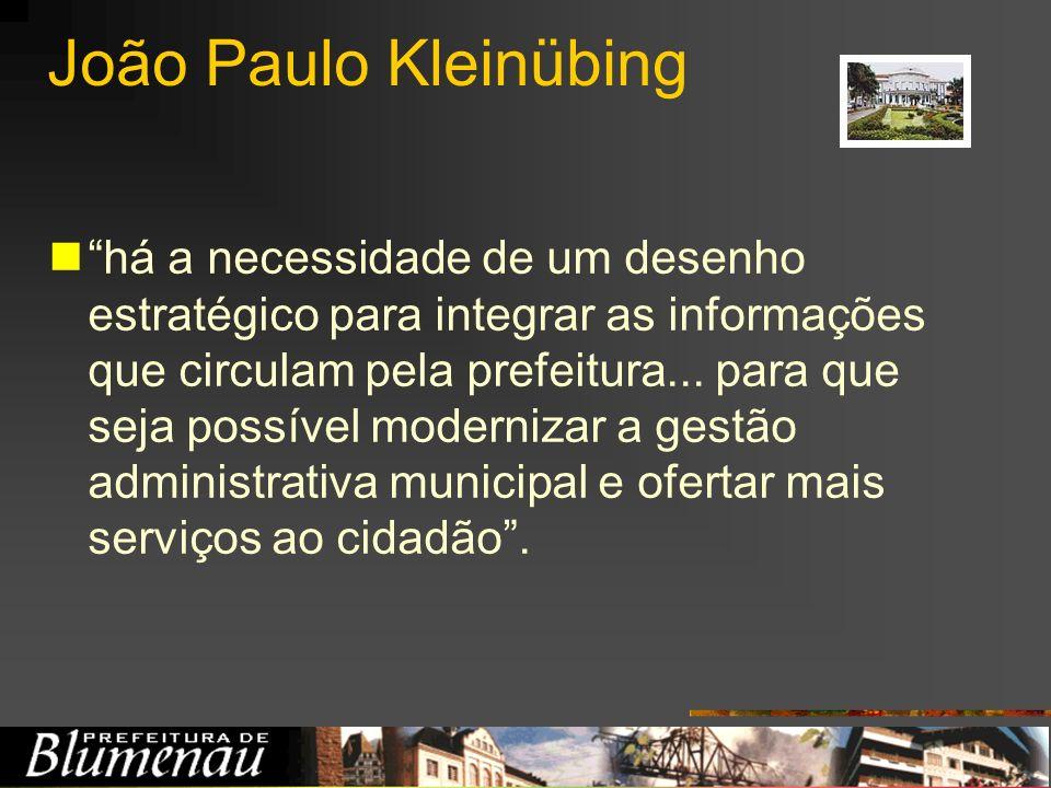 João Paulo Kleinübing há a necessidade de um desenho estratégico para integrar as informações que circulam pela prefeitura... para que seja possível m