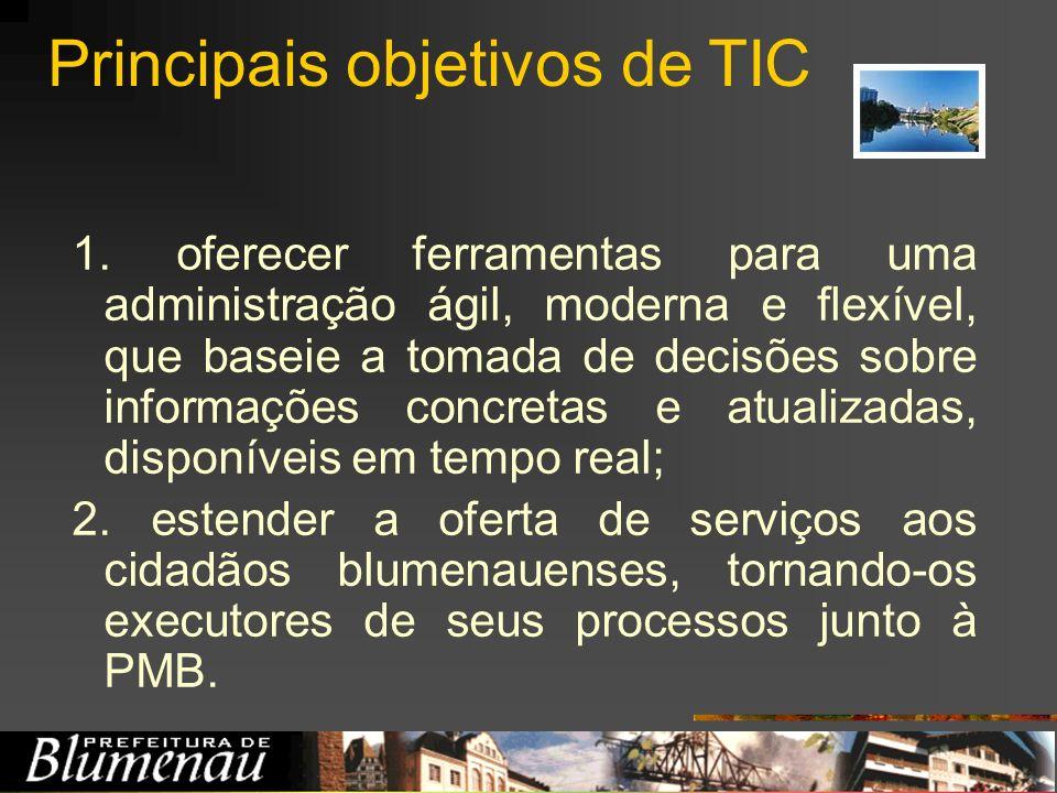 Principais objetivos de TIC 1. oferecer ferramentas para uma administração ágil, moderna e flexível, que baseie a tomada de decisões sobre informações
