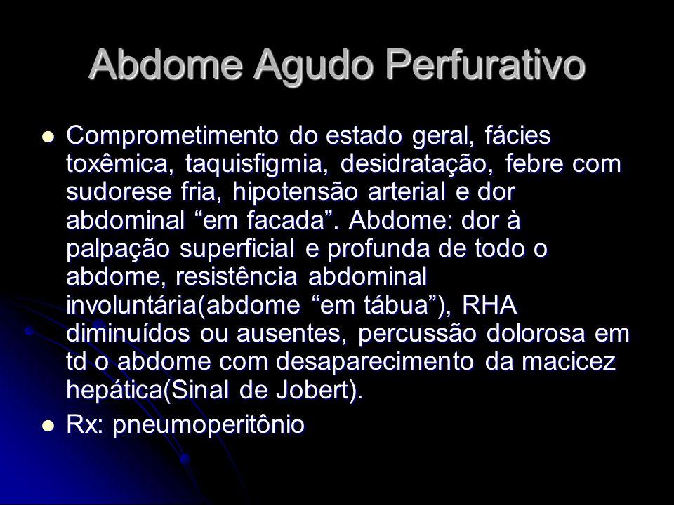 Abdome Agudo Perfurativo Comprometimento do estado geral, fácies toxêmica, taquisfigmia, desidratação, febre com sudorese fria, hipotensão arterial e