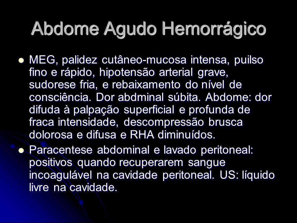 Abdome Agudo Hemorrágico MEG, palidez cutâneo-mucosa intensa, puilso fino e rápido, hipotensão arterial grave, sudorese fria, e rebaixamento do nível