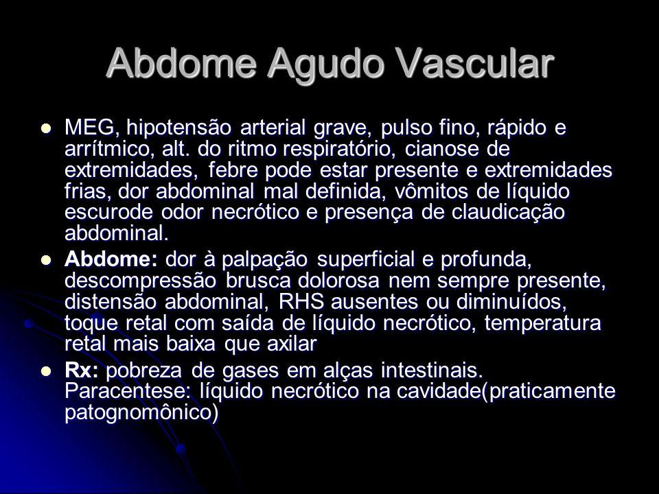 Abdome Agudo Vascular MEG, hipotensão arterial grave, pulso fino, rápido e arrítmico, alt. do ritmo respiratório, cianose de extremidades, febre pode