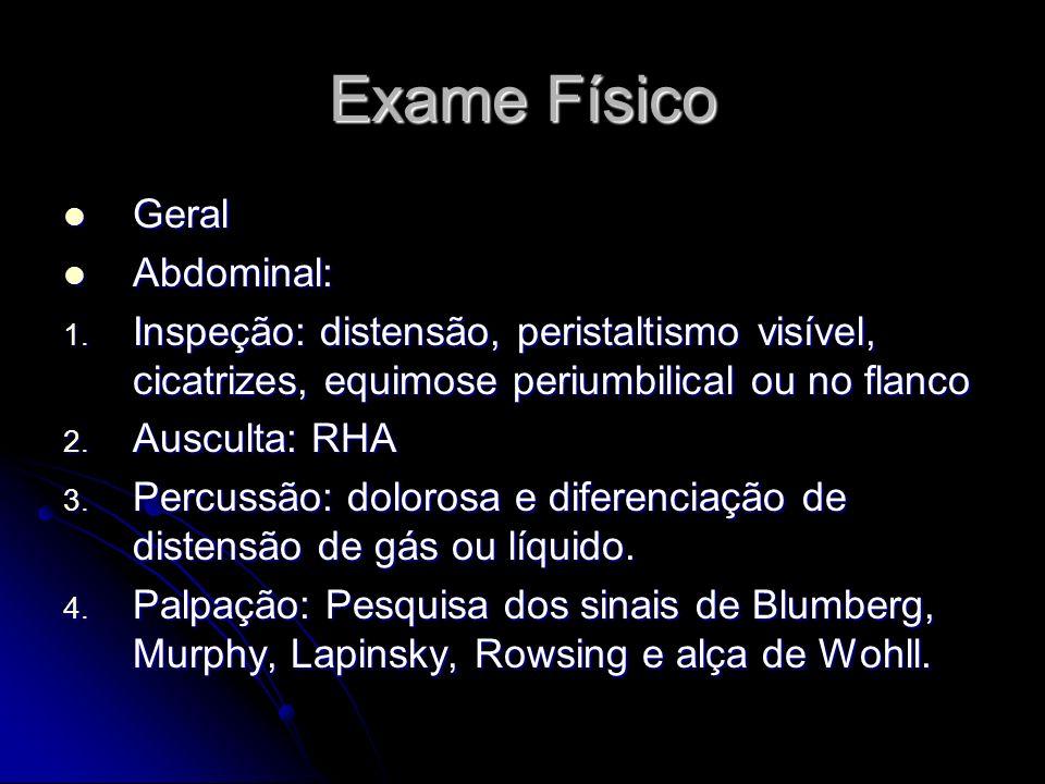 Exame Físico Geral Geral Abdominal: Abdominal: 1. Inspeção: distensão, peristaltismo visível, cicatrizes, equimose periumbilical ou no flanco 2. Auscu