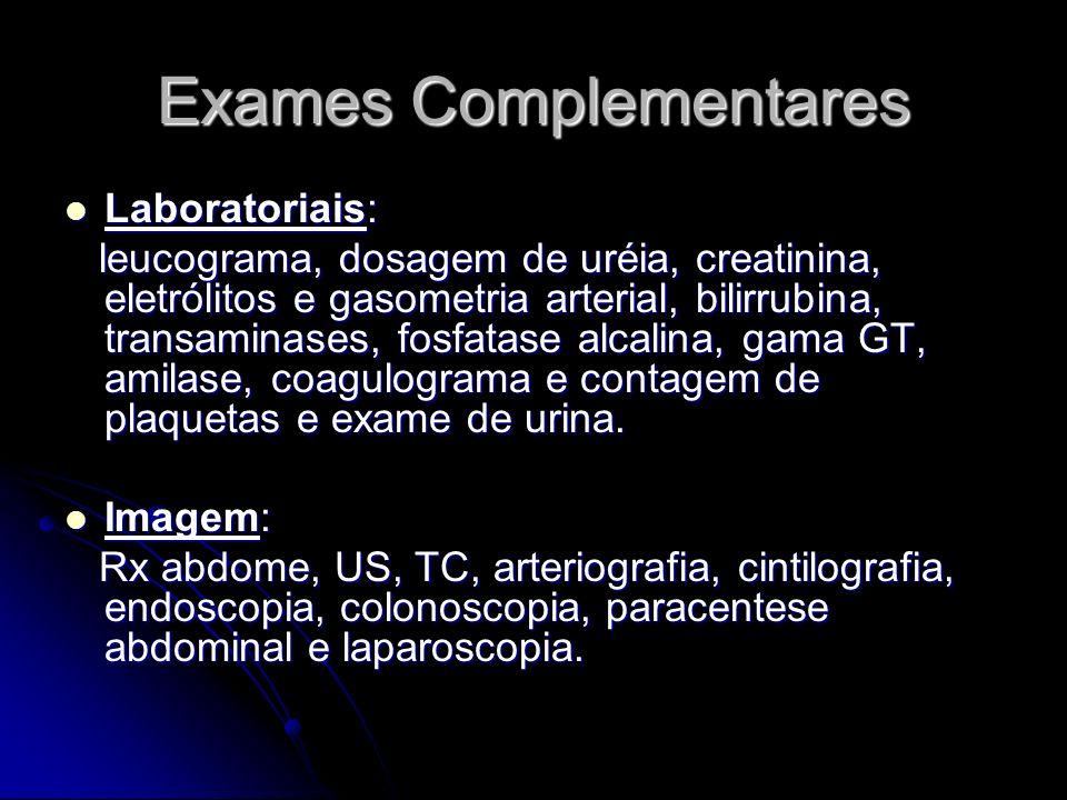 Exames Complementares Laboratoriais: Laboratoriais: leucograma, dosagem de uréia, creatinina, eletrólitos e gasometria arterial, bilirrubina, transami