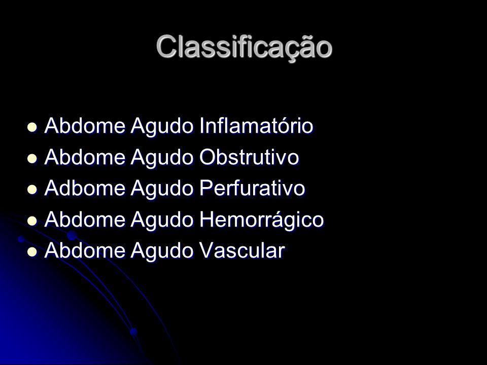 Classificação Abdome Agudo Inflamatório Abdome Agudo Inflamatório Abdome Agudo Obstrutivo Abdome Agudo Obstrutivo Adbome Agudo Perfurativo Adbome Agud