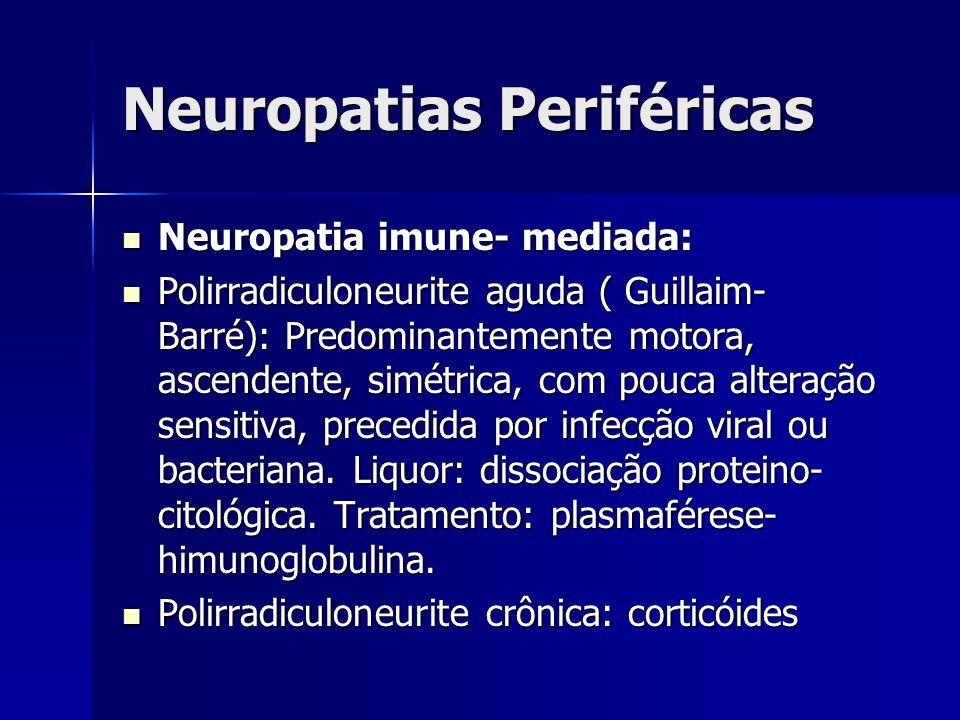 Neuropatias Periféricas Neuropatia imune- mediada: Neuropatia imune- mediada: Polirradiculoneurite aguda ( Guillaim- Barré): Predominantemente motora,