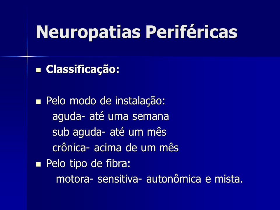 Neuropatias Periféricas Classificação: Classificação: Pela espessura da fibra: Pela espessura da fibra: grossa- fina- mista grossa- fina- mista Pela distribuição: Pela distribuição: proximal- distal- difusa proximal- distal- difusa Pelo padrão: Pelo padrão: mononeuropatia- mononeuropatia múltipla e polineuropatia mononeuropatia- mononeuropatia múltipla e polineuropatia