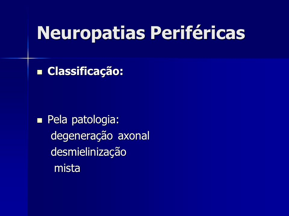 Neuropatias Periféricas Classificação: Classificação: Pela patologia: Pela patologia: degeneração axonal degeneração axonal desmielinização desmielini