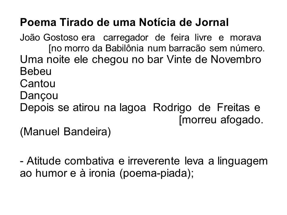 Poema Tirado de uma Notícia de Jornal João Gostoso era carregador de feira livre e morava [no morro da Babilônia num barracão sem número. Uma noite el