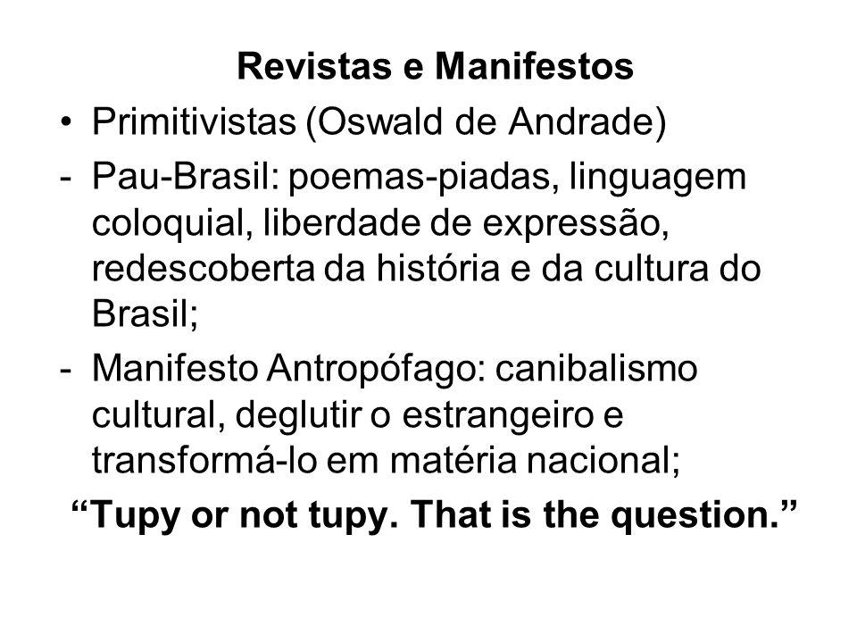 Revistas e Manifestos Primitivistas (Oswald de Andrade) -Pau-Brasil: poemas-piadas, linguagem coloquial, liberdade de expressão, redescoberta da histó