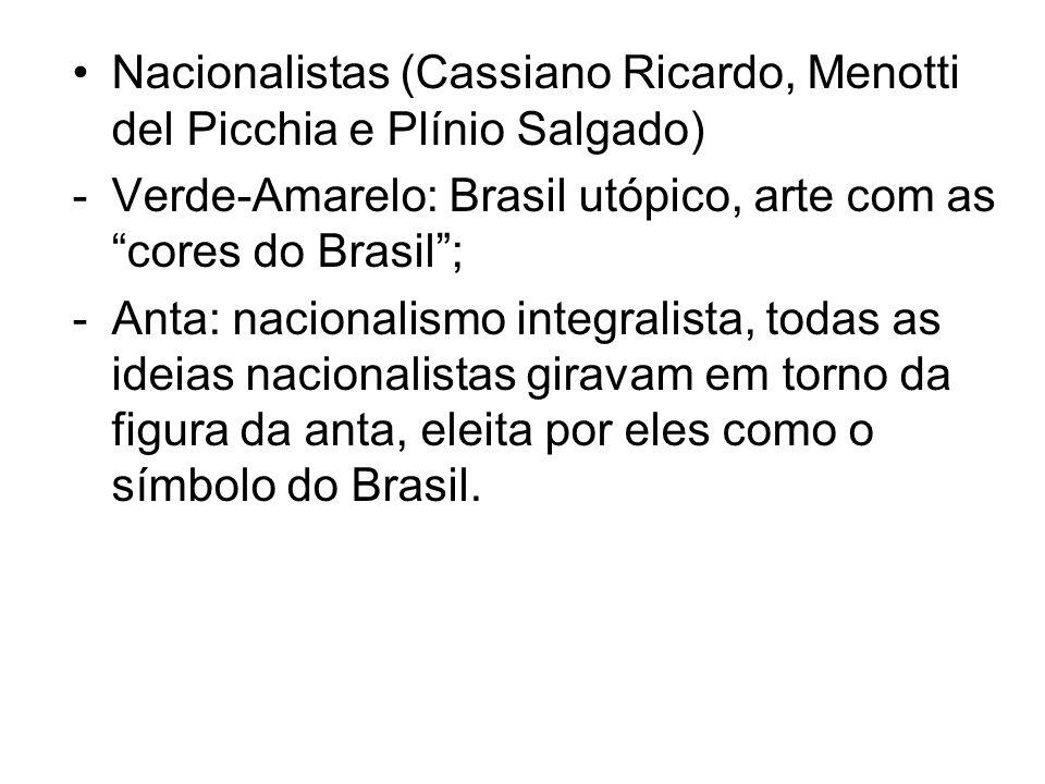 Nacionalistas (Cassiano Ricardo, Menotti del Picchia e Plínio Salgado) -Verde-Amarelo: Brasil utópico, arte com as cores do Brasil; -Anta: nacionalism