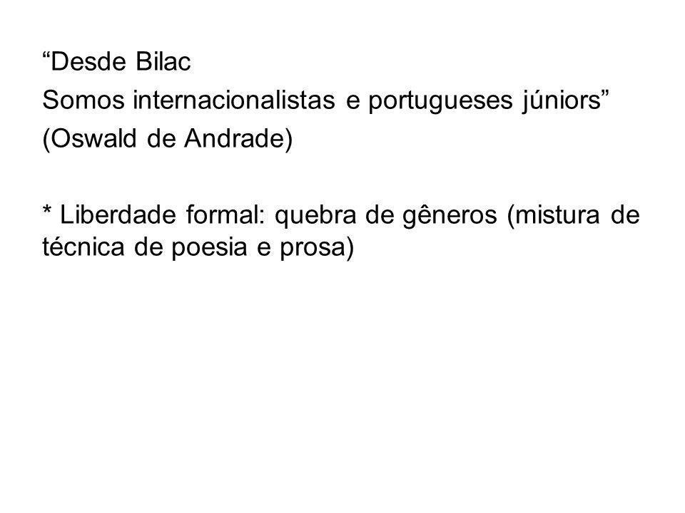 Desde Bilac Somos internacionalistas e portugueses júniors (Oswald de Andrade) * Liberdade formal: quebra de gêneros (mistura de técnica de poesia e p