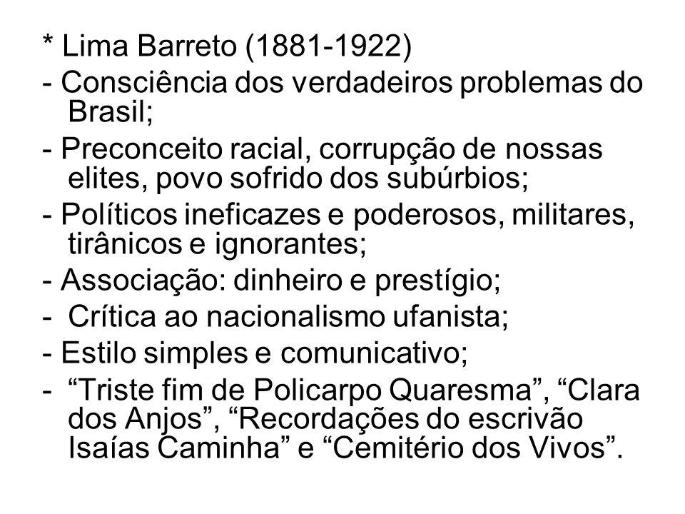 * Lima Barreto (1881-1922) - Consciência dos verdadeiros problemas do Brasil; - Preconceito racial, corrupção de nossas elites, povo sofrido dos subúr