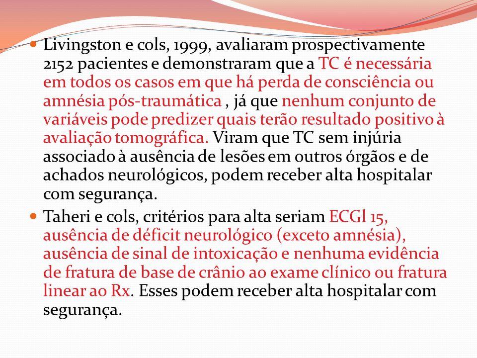 Livingston e cols, 1999, avaliaram prospectivamente 2152 pacientes e demonstraram que a TC é necessária em todos os casos em que há perda de consciênc