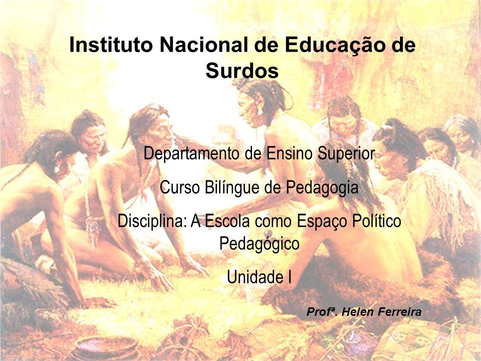 Instituto Nacional de Educação de Surdos Departamento de Ensino Superior Curso Bilíngue de Pedagogia Disciplina: A Escola como Espaço Político Pedagóg