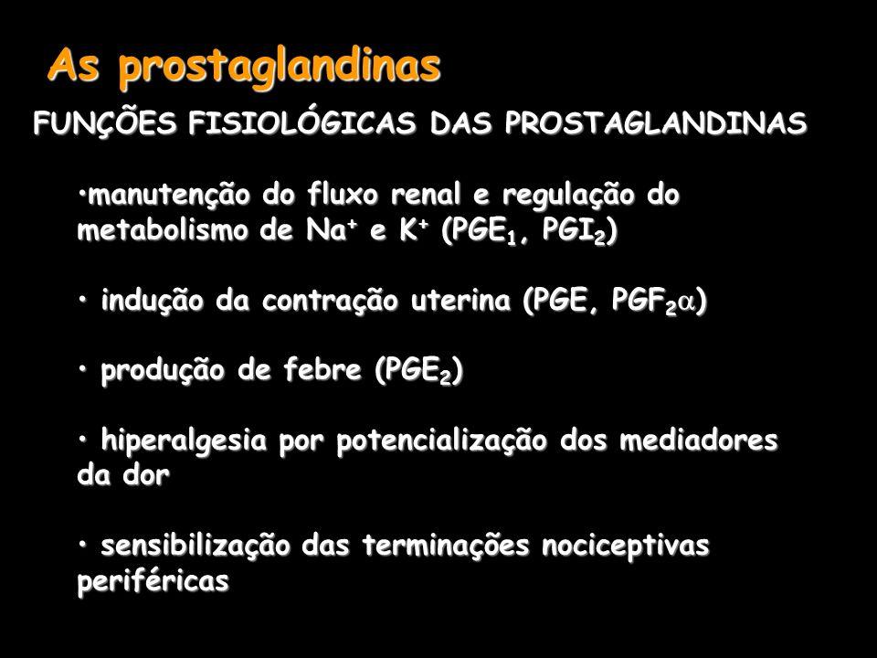 As prostaglandinas FUNÇÕES FISIOLÓGICAS DAS PROSTAGLANDINAS manutenção do fluxo renal e regulação domanutenção do fluxo renal e regulação do metabolis