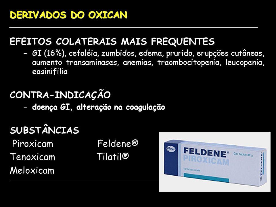 DERIVADOS DO OXICAN EFEITOS COLATERAIS MAIS FREQUENTES –GI (16%), cefaléia, zumbidos, edema, prurido, erupções cutâneas, aumento transaminases, anemia