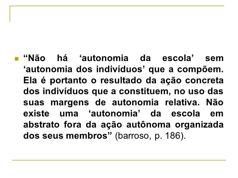 AUTONOMIA A autonomia somente existe na proporção em que ela acontece nas relações sociais e por este caminho ela é construída.