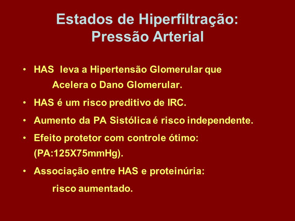 Estados de Hiperfiltração: Pressão Arterial HAS leva a Hipertensão Glomerular que Acelera o Dano Glomerular. HAS é um risco preditivo de IRC. Aumento
