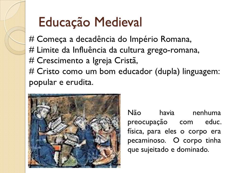 Educação Medieval # Começa a decadência do Império Romana, # Limite da Influência da cultura grego-romana, # Crescimento a Igreja Cristã, # Cristo com