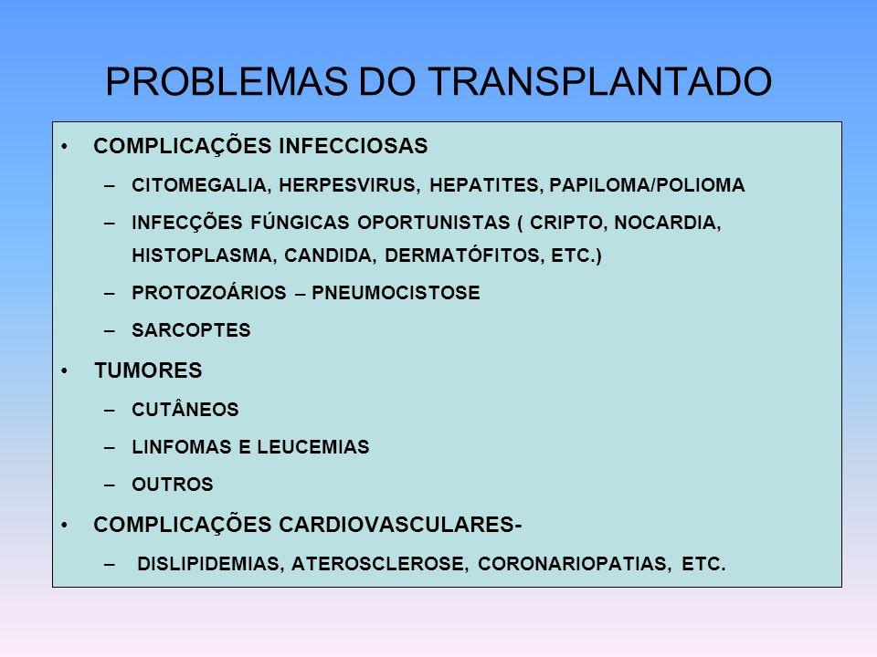 PROBLEMAS DO TRANSPLANTADO COMPLICAÇÕES INFECCIOSAS –CITOMEGALIA, HERPESVIRUS, HEPATITES, PAPILOMA/POLIOMA –INFECÇÕES FÚNGICAS OPORTUNISTAS ( CRIPTO,