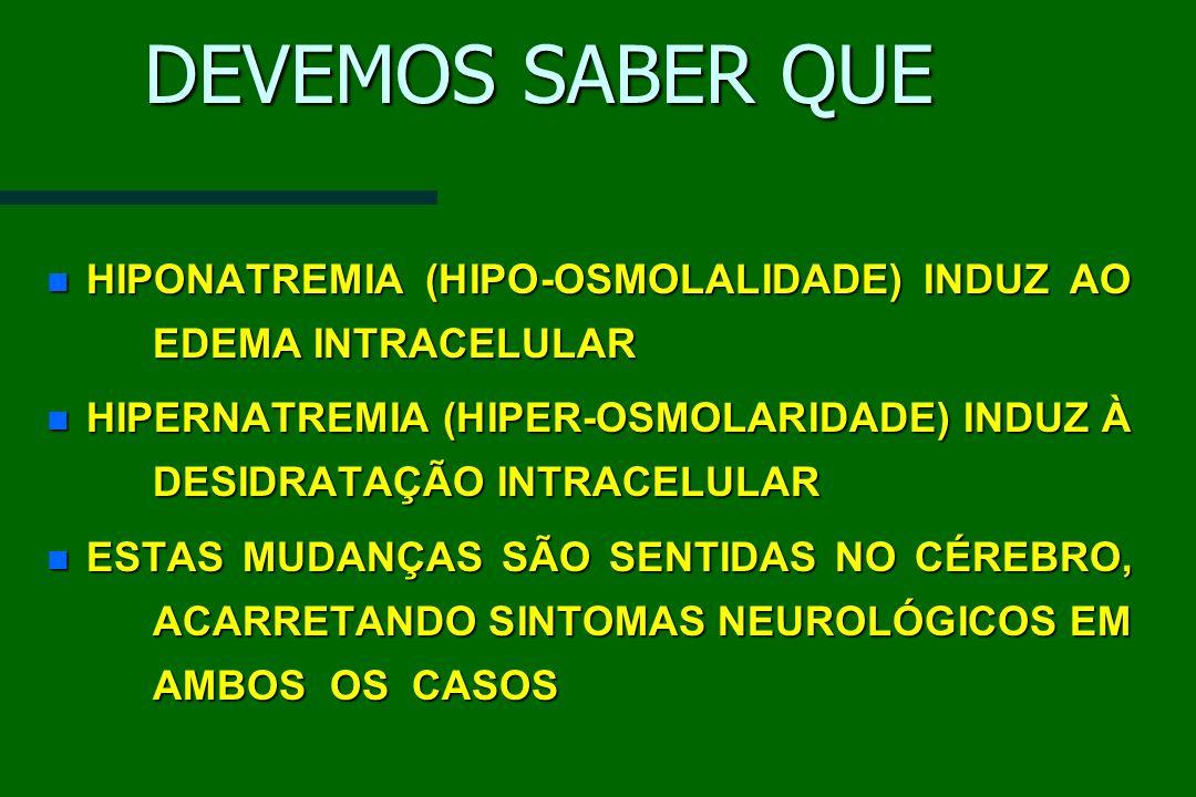 DEVEMOS SABER QUE n HIPONATREMIA (HIPO-OSMOLALIDADE) INDUZ AO EDEMA INTRACELULAR n HIPERNATREMIA (HIPER-OSMOLARIDADE) INDUZ À DESIDRATAÇÃO INTRACELULA