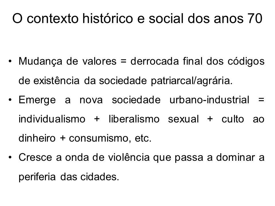 O contexto histórico e social dos anos 70 Mudança de valores = derrocada final dos códigos de existência da sociedade patriarcal/agrária. Emerge a nov