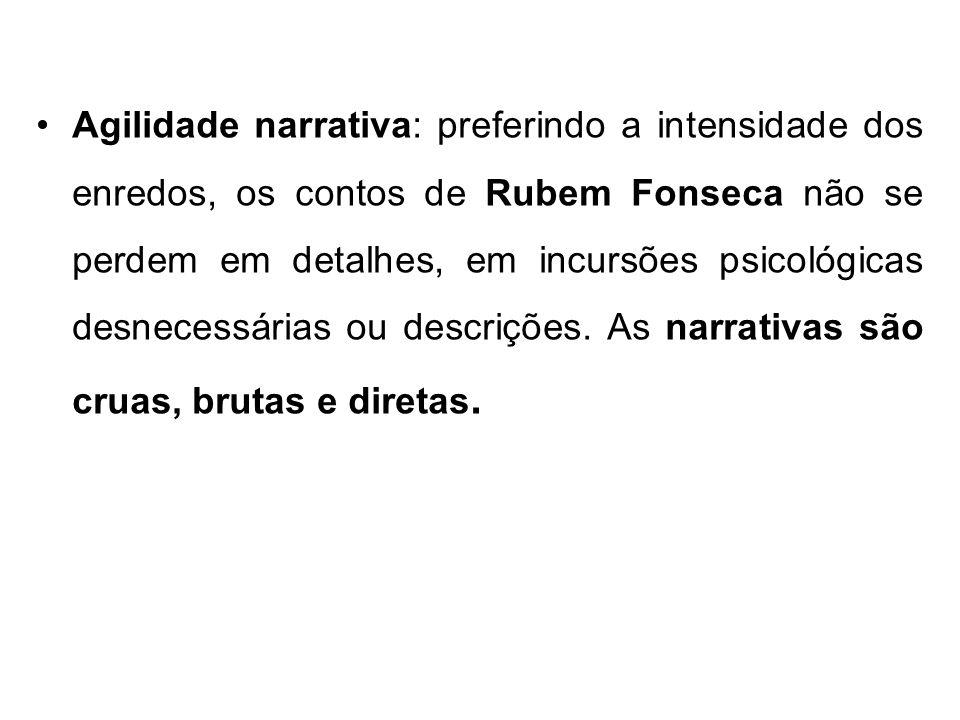 Agilidade narrativa: preferindo a intensidade dos enredos, os contos de Rubem Fonseca não se perdem em detalhes, em incursões psicológicas desnecessár