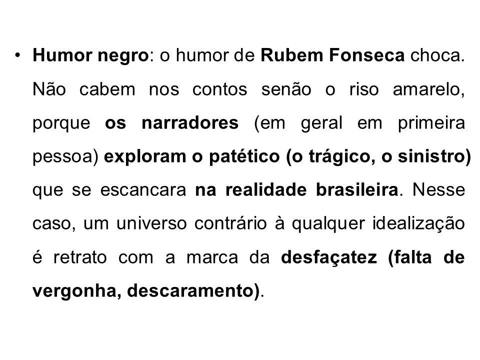 Humor negro: o humor de Rubem Fonseca choca. Não cabem nos contos senão o riso amarelo, porque os narradores (em geral em primeira pessoa) exploram o