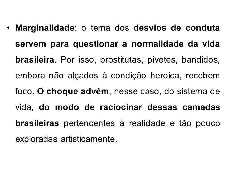 Marginalidade: o tema dos desvios de conduta servem para questionar a normalidade da vida brasileira. Por isso, prostitutas, pivetes, bandidos, embora