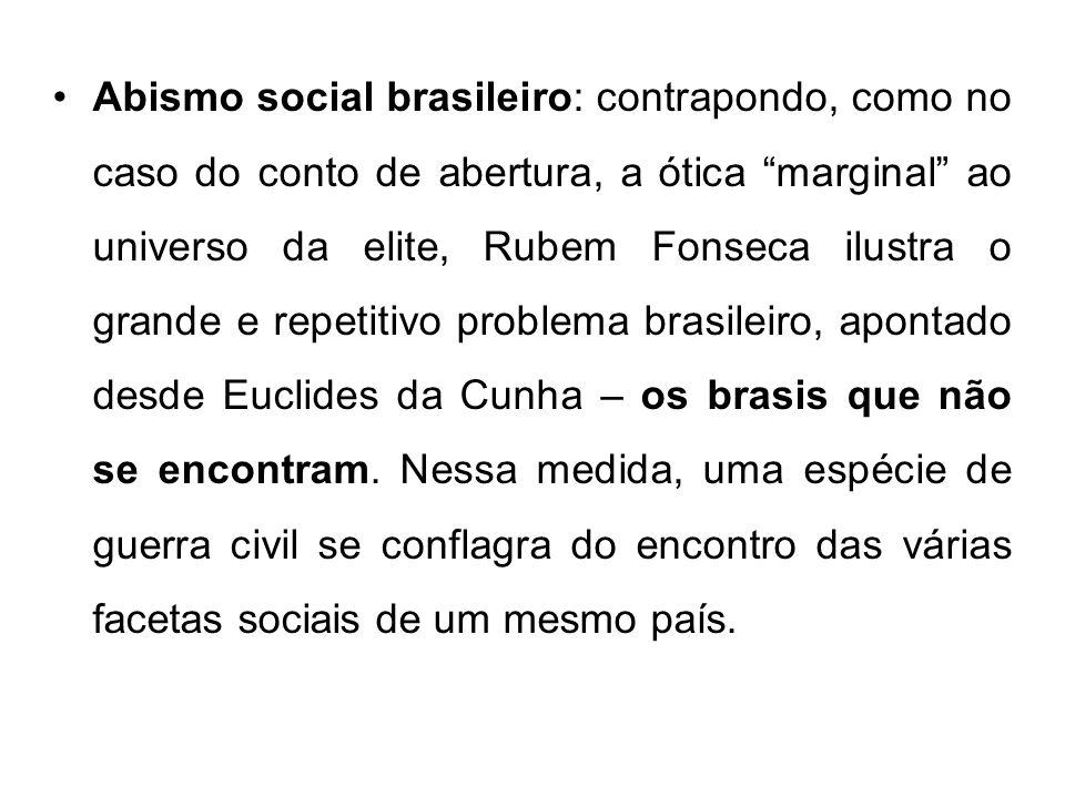 Abismo social brasileiro: contrapondo, como no caso do conto de abertura, a ótica marginal ao universo da elite, Rubem Fonseca ilustra o grande e repe