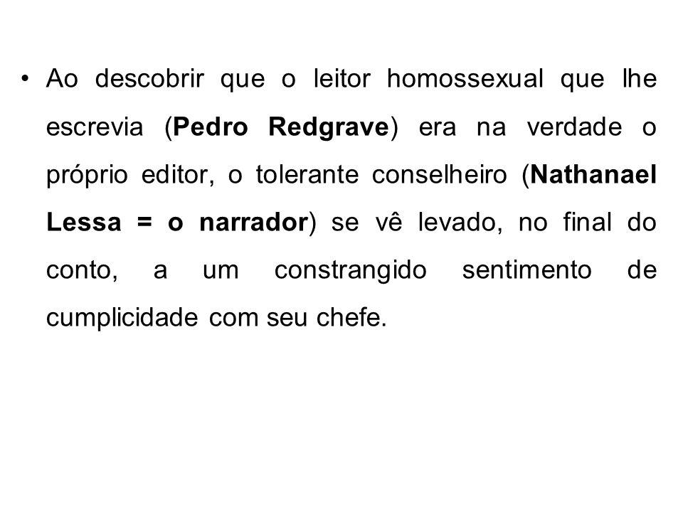 Ao descobrir que o leitor homossexual que lhe escrevia (Pedro Redgrave) era na verdade o próprio editor, o tolerante conselheiro (Nathanael Lessa = o
