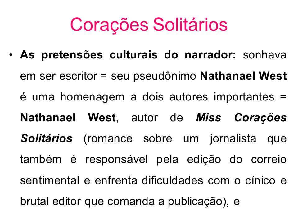 Corações Solitários As pretensões culturais do narrador: sonhava em ser escritor = seu pseudônimo Nathanael West é uma homenagem a dois autores import