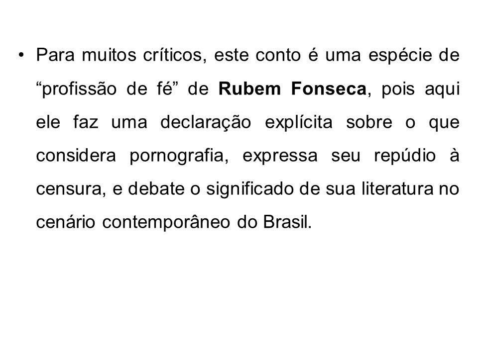 Para muitos críticos, este conto é uma espécie de profissão de fé de Rubem Fonseca, pois aqui ele faz uma declaração explícita sobre o que considera p